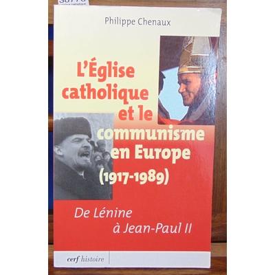 Chenaux  : L'église catholique et le communisme en Europe 1917-1989...