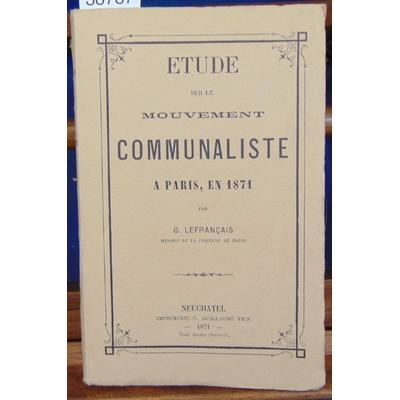 Lefrançais  : Etude sur le mouvement communiste à Paris en 1871...