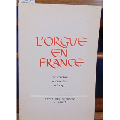 : L'orgue en France. Construction restauration relevage...