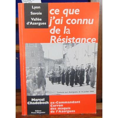 Chadebech  : Ce que j'ai connu de la résistance : Lyon, savoie, vallée d'Azergues...