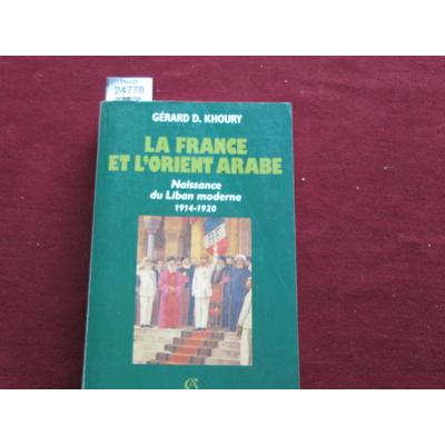 Khoury G : La France et l'Orient arabe : Naissance du Liban moderne, 1914-1920...