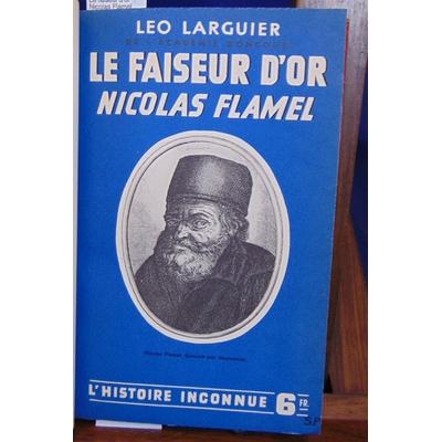 Larguier Léo : Le faiseur d'or  :  Nicolas Flamel...