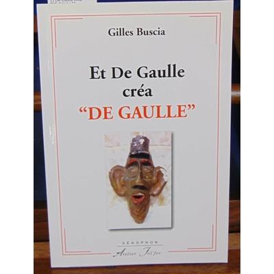"Buscia Gilles : Et De Gaulle créa ""DE GAULLE""..."