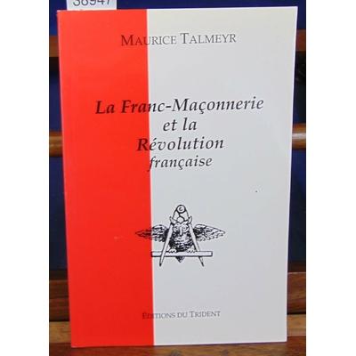 Talmeyr Maurice : La Franc-Maçonnerie et la Révolution français...
