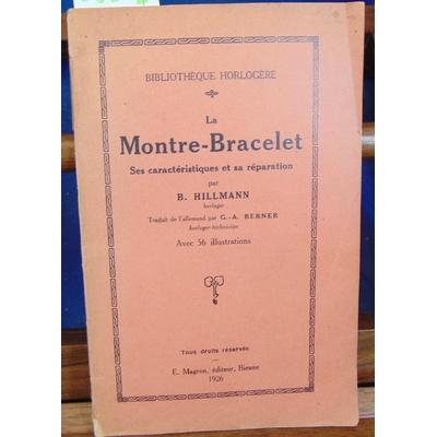 Hillmann  : La Montre-Bracelet. Ses caractéristiques et sa réparation...
