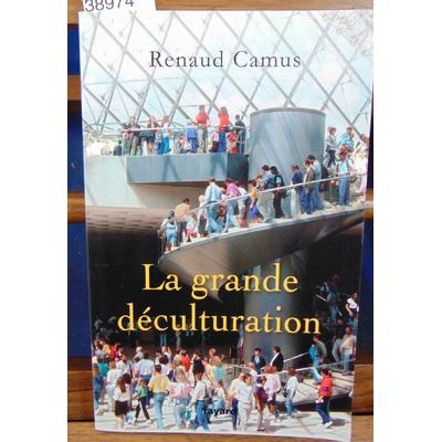 Camus Renaud : La grande déculturation...