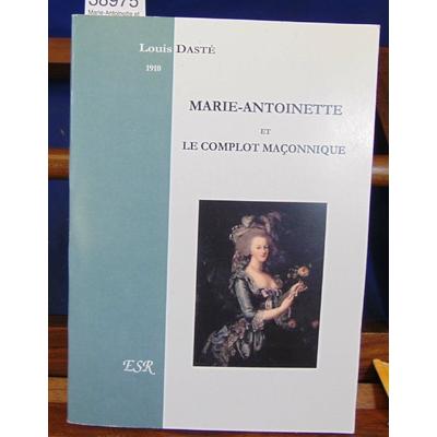 Dasté  : Marie-Antoinette et la complot maçonnique...