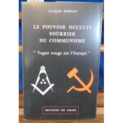 Bordiot Jacques : Le pouvoir occulte, fourrier du communisme...
