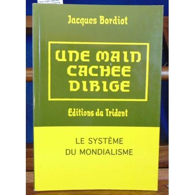 Bordiot Jacques : Une main cachée dirige. Le systeme du mondialisme...