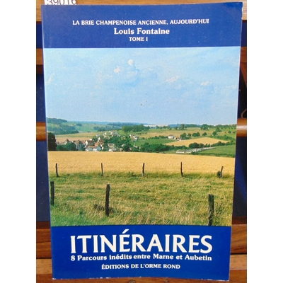 Fontaine Louis : Itinéraires : 8 parcours inédits entre Marne et Aubetin. Tome 1...