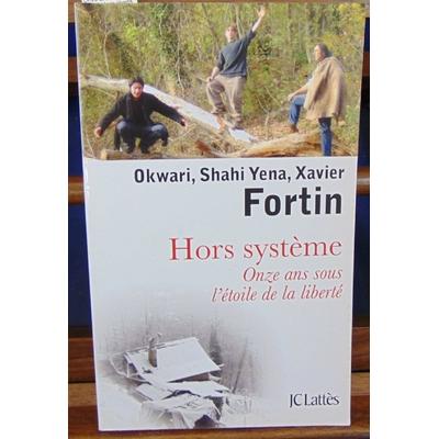 Fortin Xavier : Hors systeme : Onze ans sous l'étoile de la liberté...