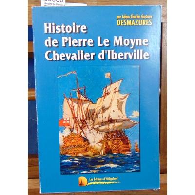 Desmazures  : Histoire de Pierre Le Moyne chevalier d'Iberville...