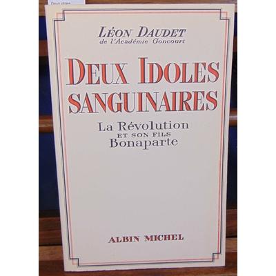 Daudet Léon : Deux idoles sanguinaires - la révolution et son fils bonaparte...