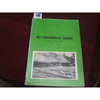 CHOLLET Marthe : ma merveilleuse guinée. Souvenirs d'Afrique Noire (1934-1945)...