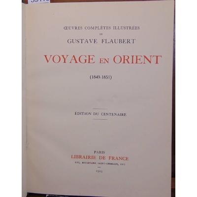 Flaubert  : Voyage en orient 1849 - 1851...