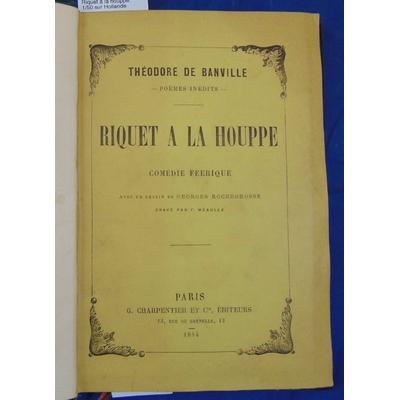Bainville Théodore de : Riquet à la houppe. 1/50 sur Hollande...