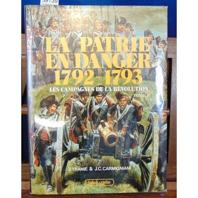 Tranié Jean, Juan : La patrie en danger 1792-1793. tome 1...