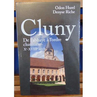 Hurel  : Cluny de l'abbaye a l'ordre clunisien Xe-XVIIIe siecle...
