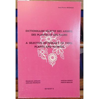 Michaux Jean-Pierre : Dictionnaire sélectif des arbres des plantes et des fleurs : Français-anglais, anglais-f
