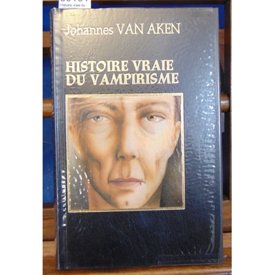Aken J. Van : Histoire vraie du vampirisme...