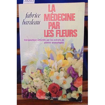 Bardeau  : La médecine par les fleurs...