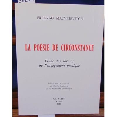 MATVEJEVITCH  : La poésie de circonstance - Etude Des Formes De L'engagement Politique...