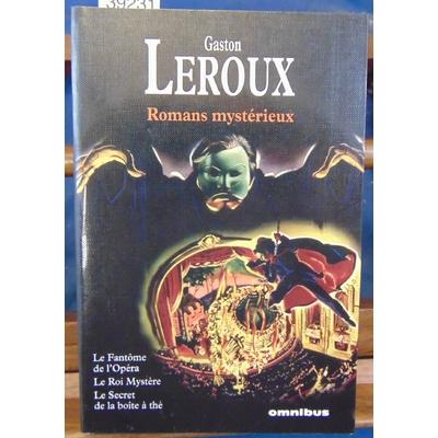 Leroux  : Romans mystérieux. Le Fantome de l'opéra, Le Roi Mystère, Le Secret de la boite à thé...