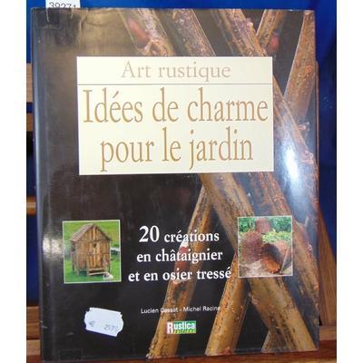 Racine Michel : Idées de charme pour le jardin. 20 créations en châtaignier et en osier tressé...