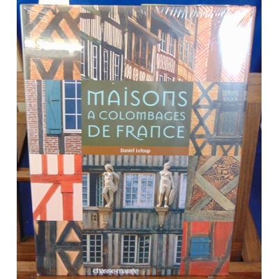 Leloup Daniel : Maisons à Colombages de France...