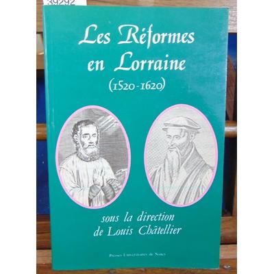 Châtellier Louis : La réforme en Lorraine, 1520 - 1620...