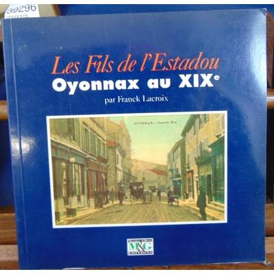 Lacroix F : LES FILS DE L'ESTADOU. Oyonnax au XIXème...