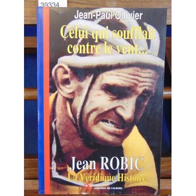 Ollivier  : Jean Robic. Celui qui soufflait contre le vent...