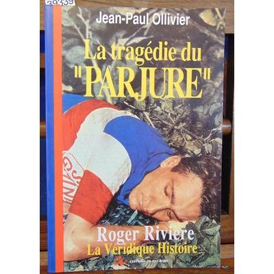 """Ollivier  : Roger Rivière. La tragédie du """"parjure""""..."""
