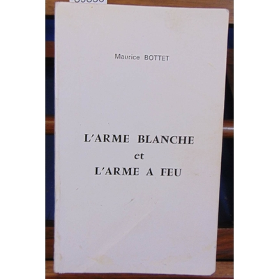 Bottet  : Monographies de l'arme blanche et l'arme à feu...