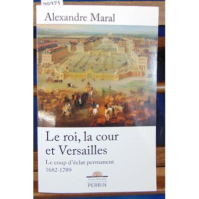 Maral Alexandre : Le roi, la cour et Versailles...