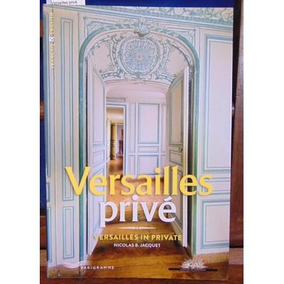 Jacquet Nicolas : Versailles privé. Versailles in private...