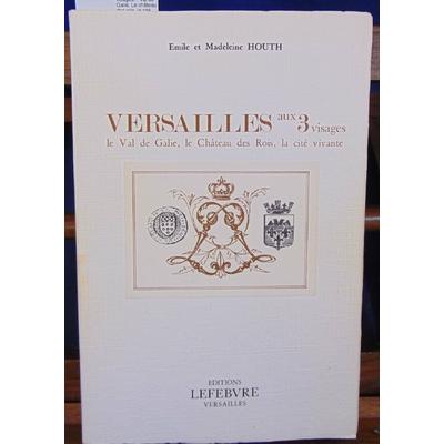 HOUTH  : Versailles aux 3 visages. - Val de Galie, Le château des rois, la cité vivante - . Illustrations de M