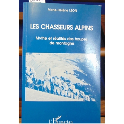 Léon  : Les chasseurs alpins. Mythe et réalités des troupes de montagne...