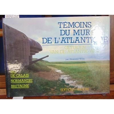 Wirtz  : Témoins du mur de l'atlantique - Pas-de-Calais, Normandie, Bretagne...
