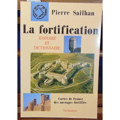 Sailhan Pierre : La fortification. Histoire et dictionnaire : cartes de France des ouvrages fortifiés...