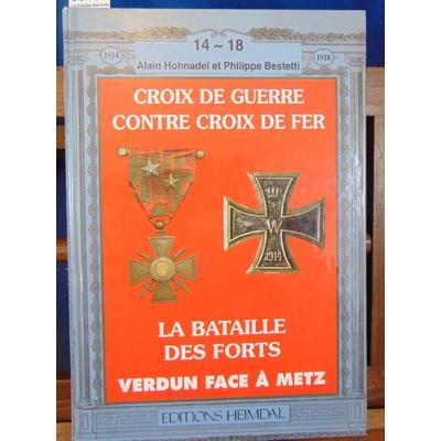 Hohnadel Alain : La bataille des forts (Metz et Verdun de 1865 à 1918) : [Croix de guerre contre Croix de fer.