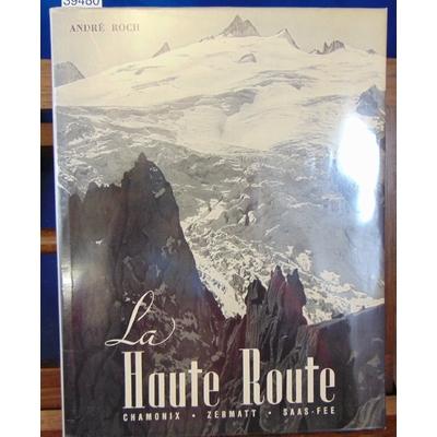 Roch  : La haute route. Chamonix-Zermatt-Saas Fee...