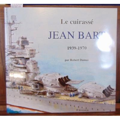 Dumas  : Le cuirassé Jean Bart 1939 - 1970...