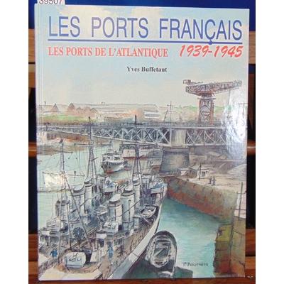 Buffetaut  : Les ports Français. Les ports de l'Atlantique 1939 - 1945...