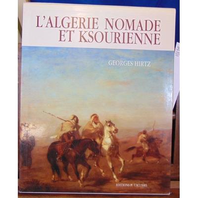 Hirtz  : L'Algérie nomade et Ksourienne, 1830-1954...