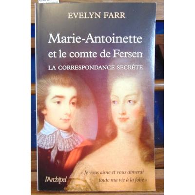 Farr Evelyne : Marie-Antoinette et le comte de Fersen - La correspondance secrète...