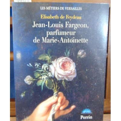 FEYDEAU Elisabeth de : Jean-Louis Fargeon, parfumeur de Marie-Antoinette...