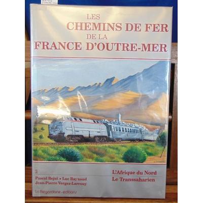 Bejui  : Les chemins de fer de la France d'Outre-Mer. Volume 2 : L'AFRIQUE DU NORD : LE TRANSSAHARIEN...