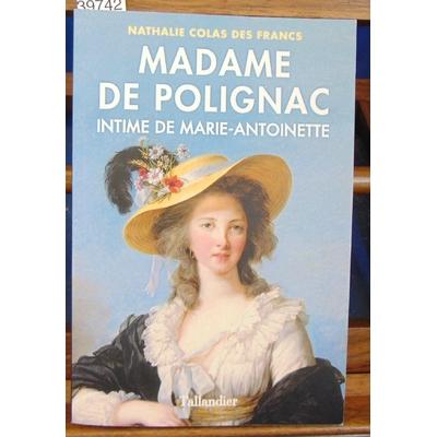 Francs Nathalie Colas : Madame de Polignac, intime de Marie-Antoinette...