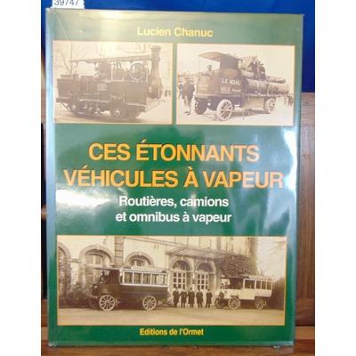 Chanuc  : Ces étonnants véhicules à vapeur : Routières, camions et omnibus à vapeur...